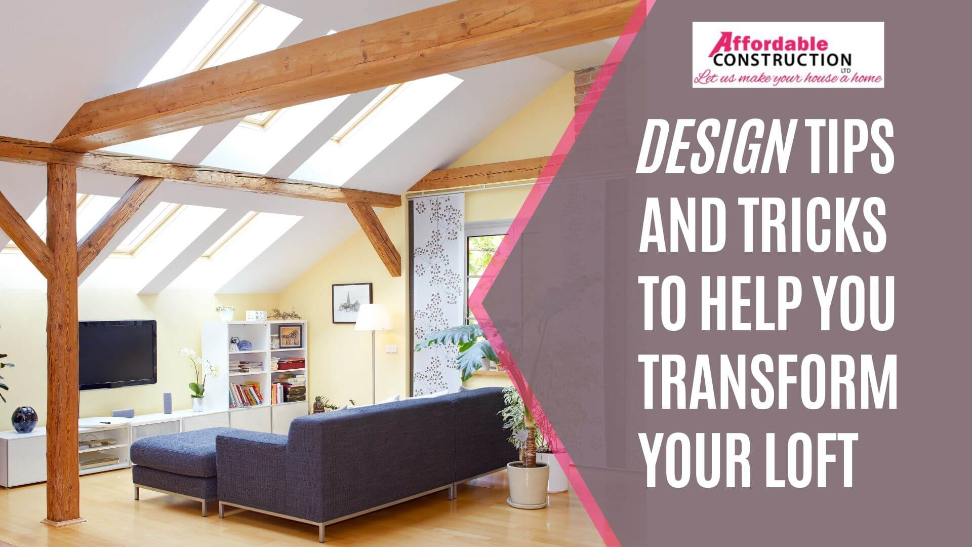 Design Tips and Tricks to Help You Transform Your Loft
