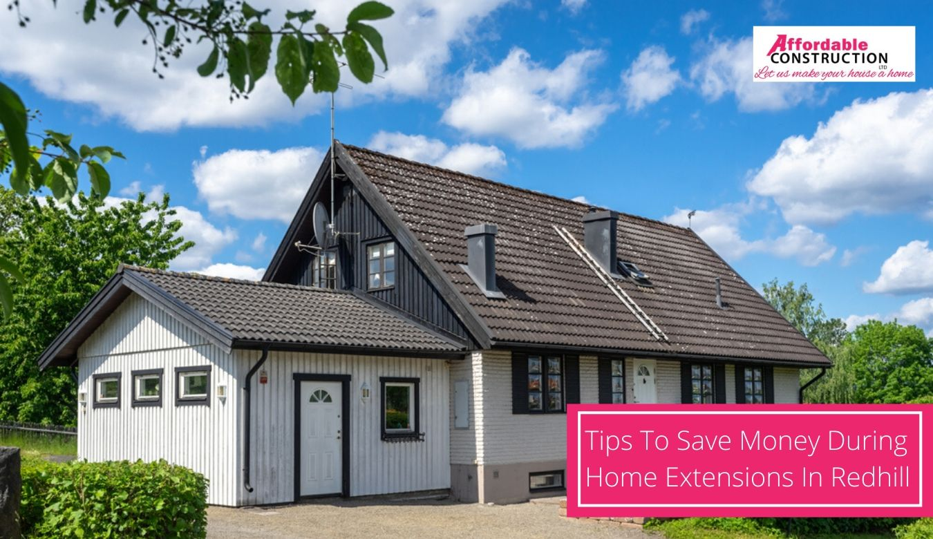 Tips To Save Money During Home Extensions In Redhill